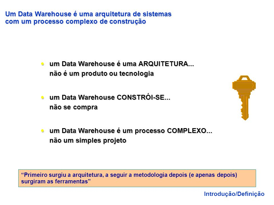 um Data Warehouse é uma ARQUITETURA... não é um produto ou tecnologia
