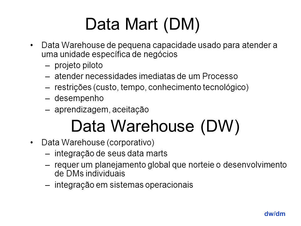 Data Mart (DM) Data Warehouse (DW)