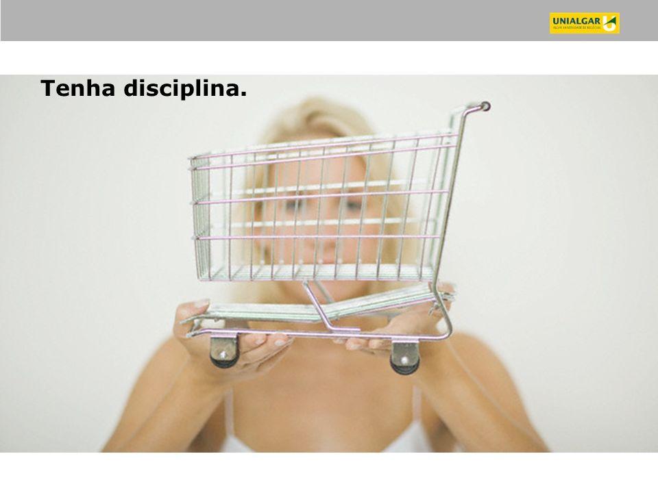 Tenha disciplina.