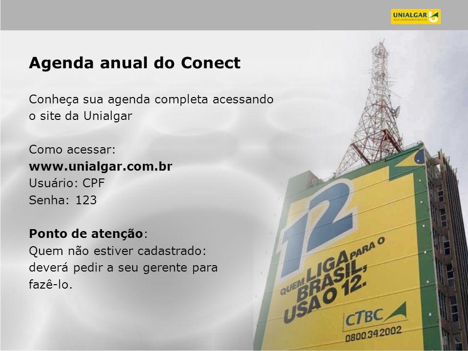 Agenda anual do Conect Conheça sua agenda completa acessando o site da Unialgar Como acessar: www.unialgar.com.br Usuário: CPF Senha: 123 Ponto de atenção: Quem não estiver cadastrado: deverá pedir a seu gerente para fazê-lo.