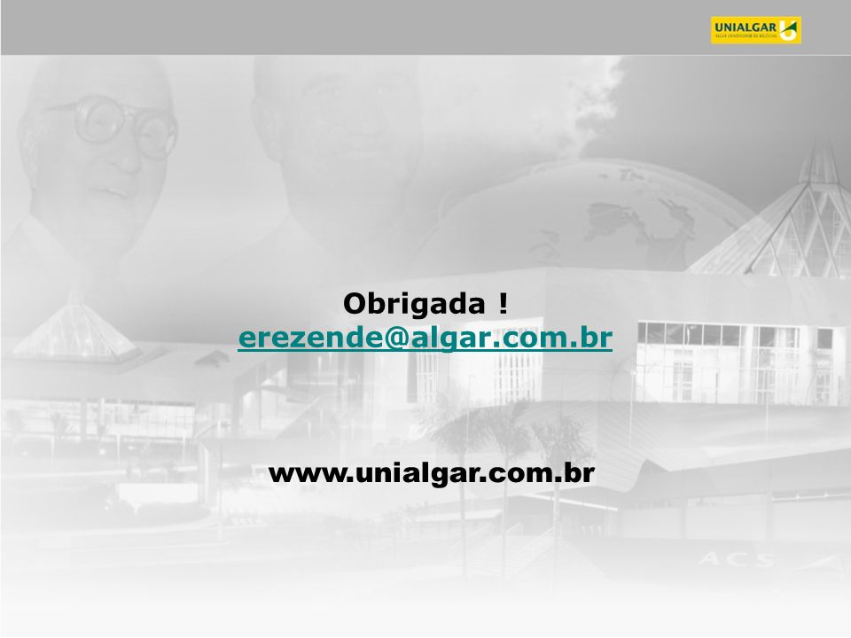 Obrigada ! erezende@algar.com.br www.unialgar.com.br