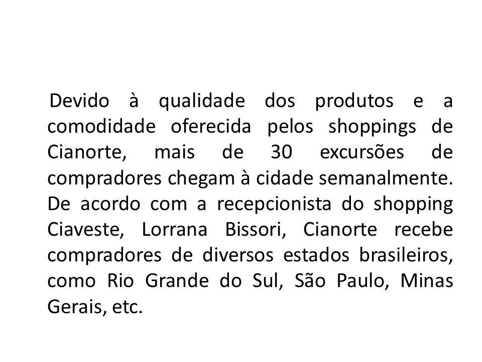 Devido à qualidade dos produtos e a comodidade oferecida pelos shoppings de Cianorte, mais de 30 excursões de compradores chegam à cidade semanalmente.