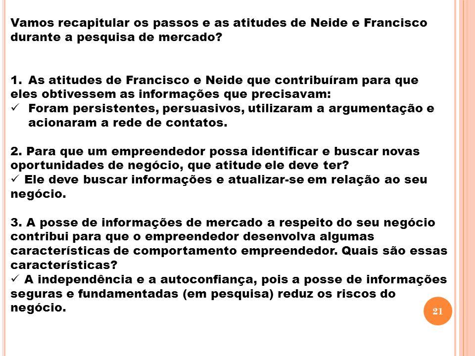 Vamos recapitular os passos e as atitudes de Neide e Francisco durante a pesquisa de mercado
