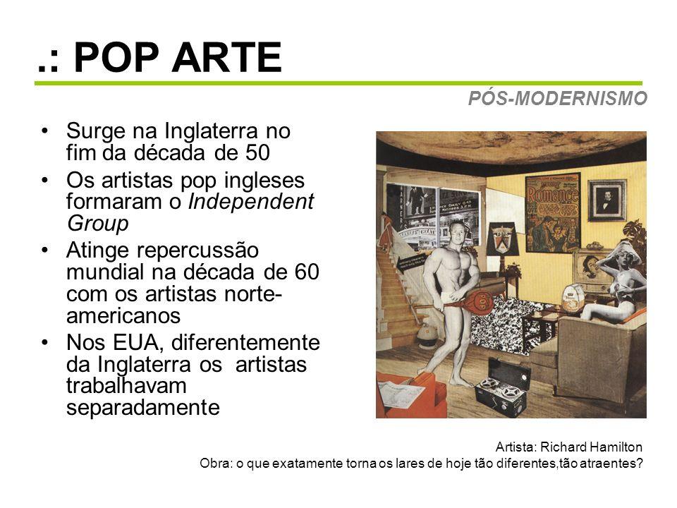 .: POP ARTE Surge na Inglaterra no fim da década de 50