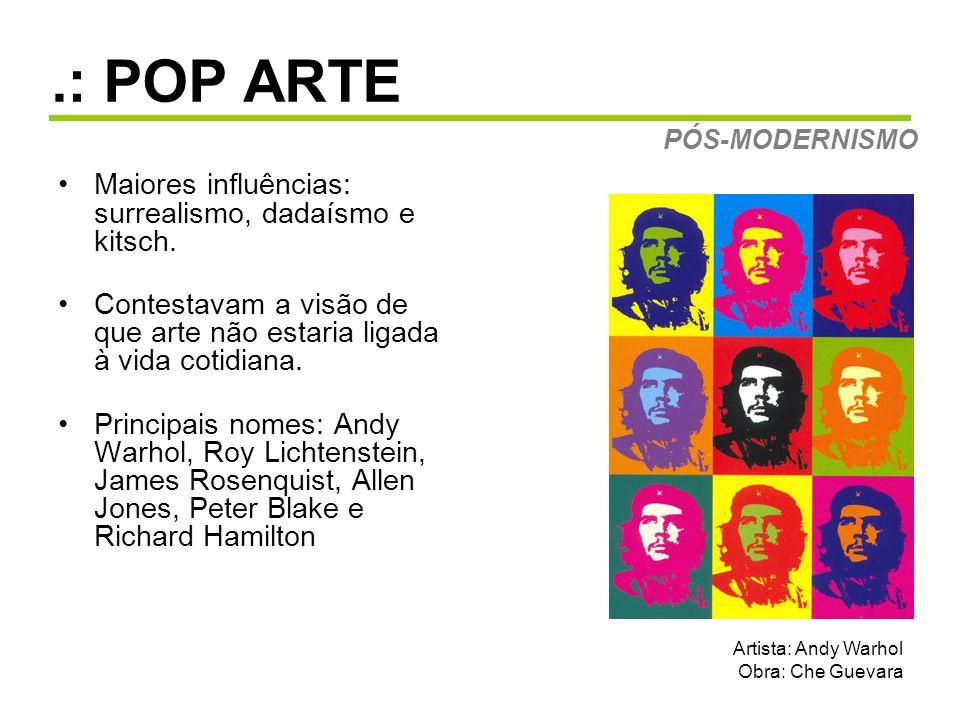 .: POP ARTE Maiores influências: surrealismo, dadaísmo e kitsch.