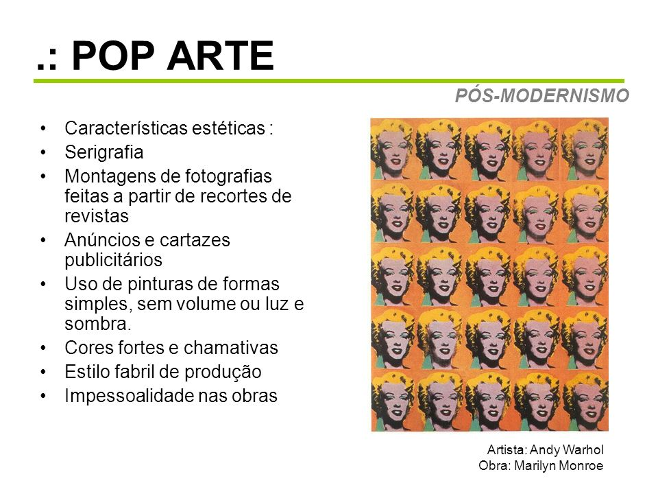 .: POP ARTE PÓS-MODERNISMO Características estéticas : Serigrafia
