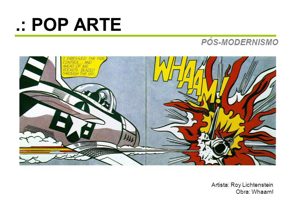 .: POP ARTE PÓS-MODERNISMO Artista: Roy Lichtenstein Obra: Whaam!