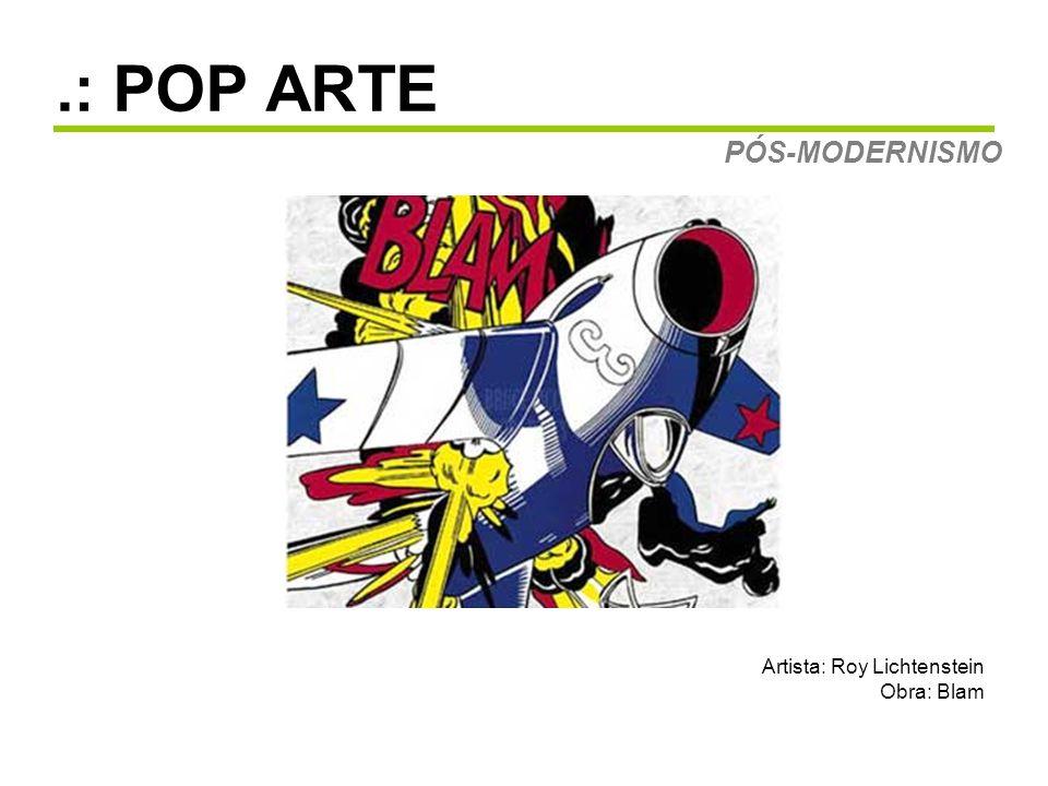 .: POP ARTE PÓS-MODERNISMO Artista: Roy Lichtenstein Obra: Blam