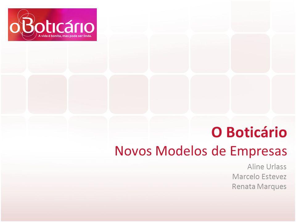 O Boticário Novos Modelos de Empresas Aline Urlass Marcelo Estevez
