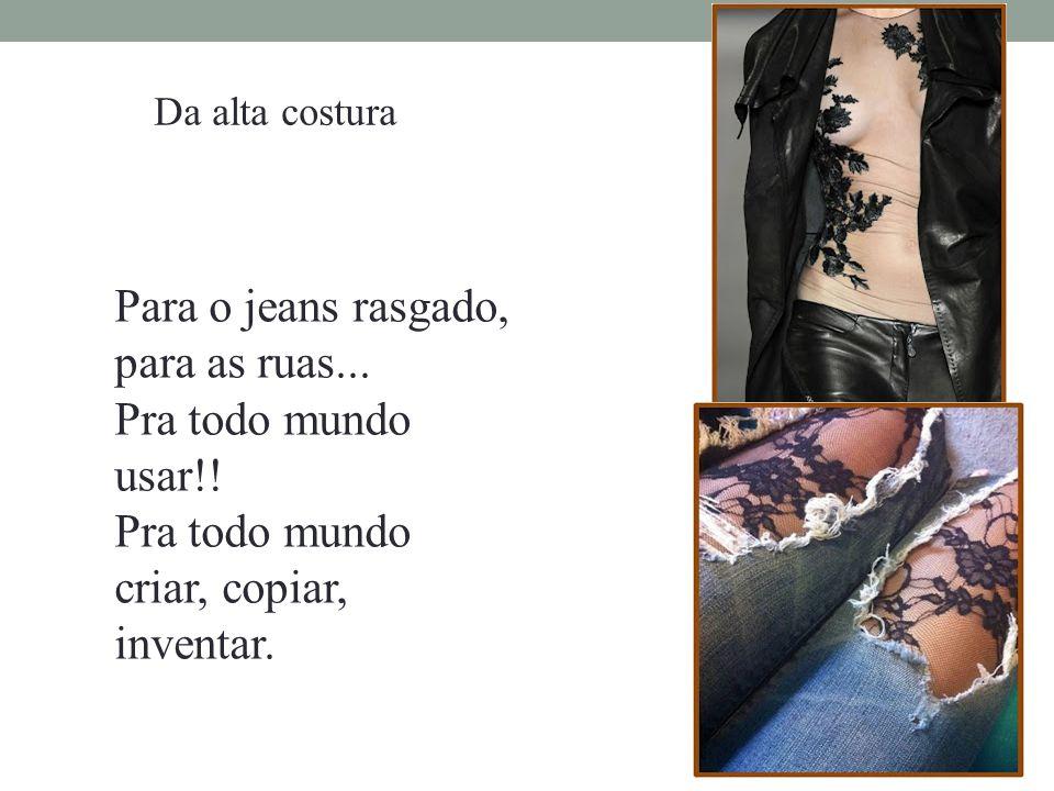 Da alta costura Para o jeans rasgado, para as ruas...