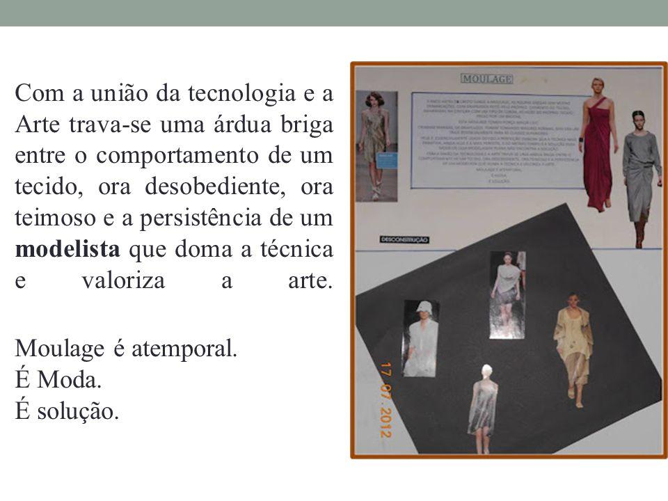 Com a união da tecnologia e a Arte trava-se uma árdua briga entre o comportamento de um tecido, ora desobediente, ora teimoso e a persistência de um modelista que doma a técnica e valoriza a arte.