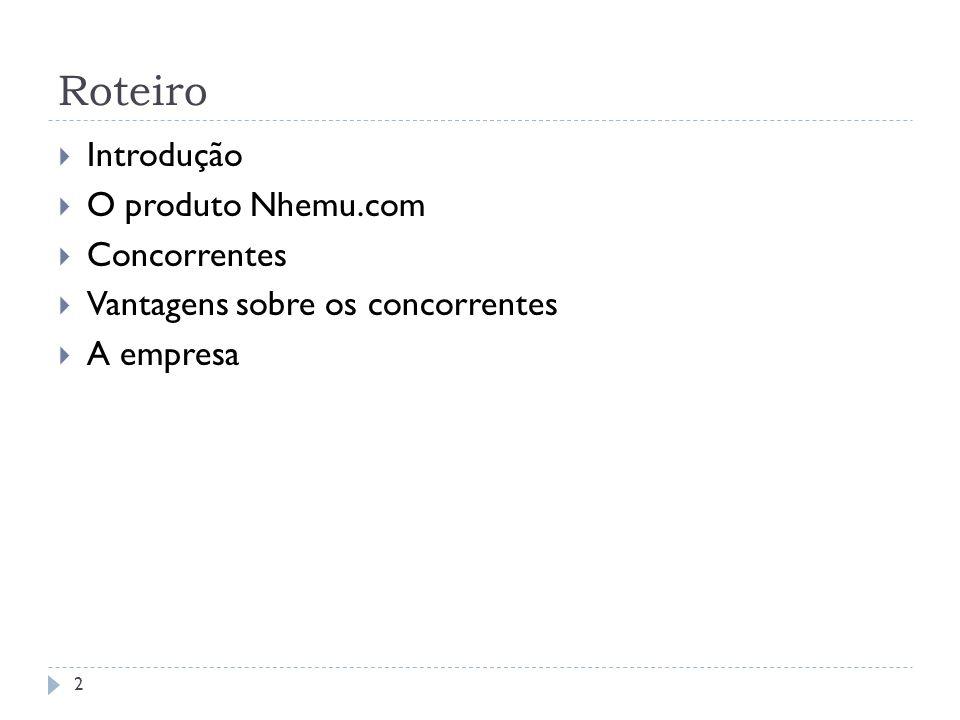 Roteiro Introdução O produto Nhemu.com Concorrentes