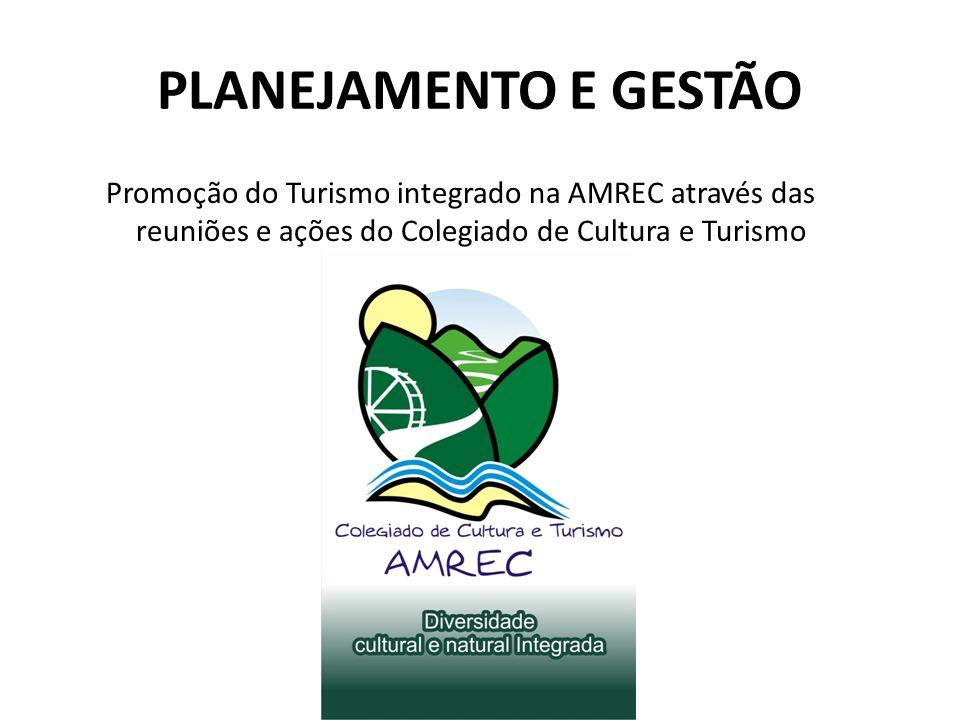 PLANEJAMENTO E GESTÃO Promoção do Turismo integrado na AMREC através das reuniões e ações do Colegiado de Cultura e Turismo.