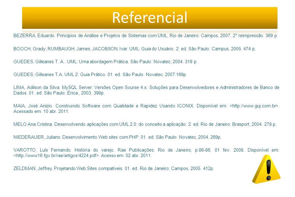 Referencial BEZERRA, Eduardo. Princípios de Análise e Projetos de Sistemas com UML. Rio de Janeiro: Campos, 2007, 2° reimpressão. 369 p.