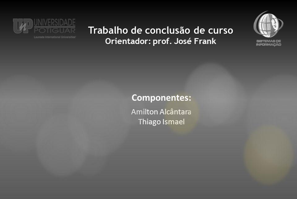 Trabalho de conclusão de curso Orientador: prof. José Frank