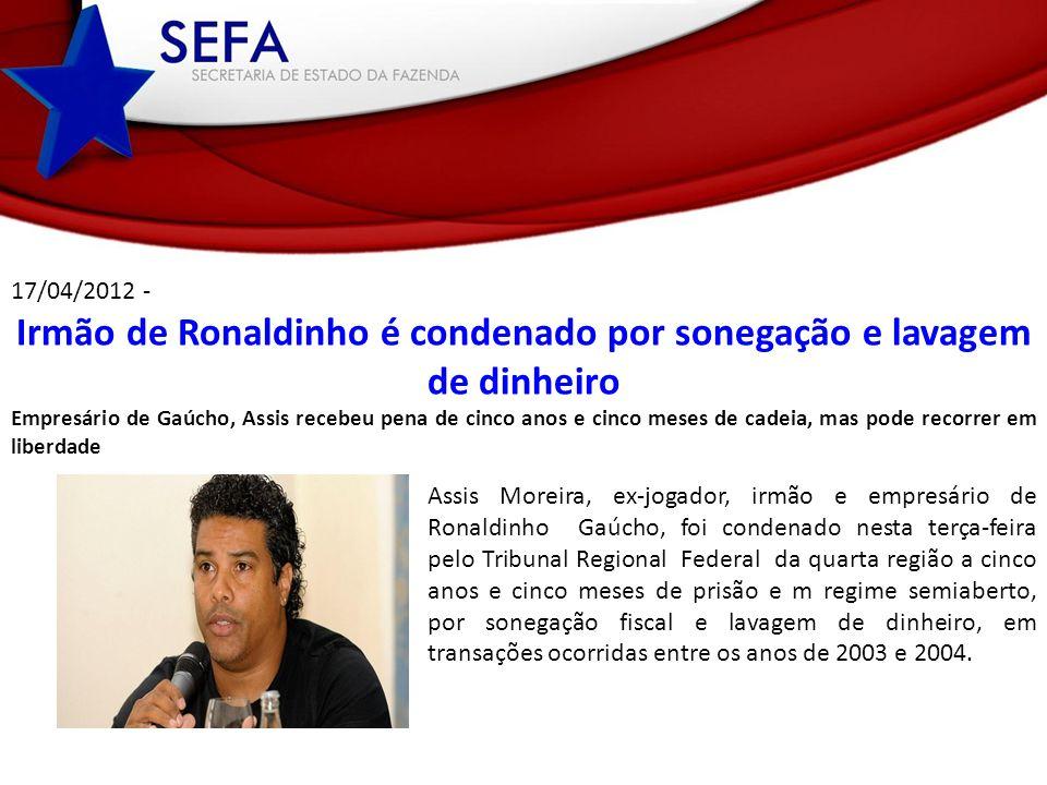 Irmão de Ronaldinho é condenado por sonegação e lavagem de dinheiro