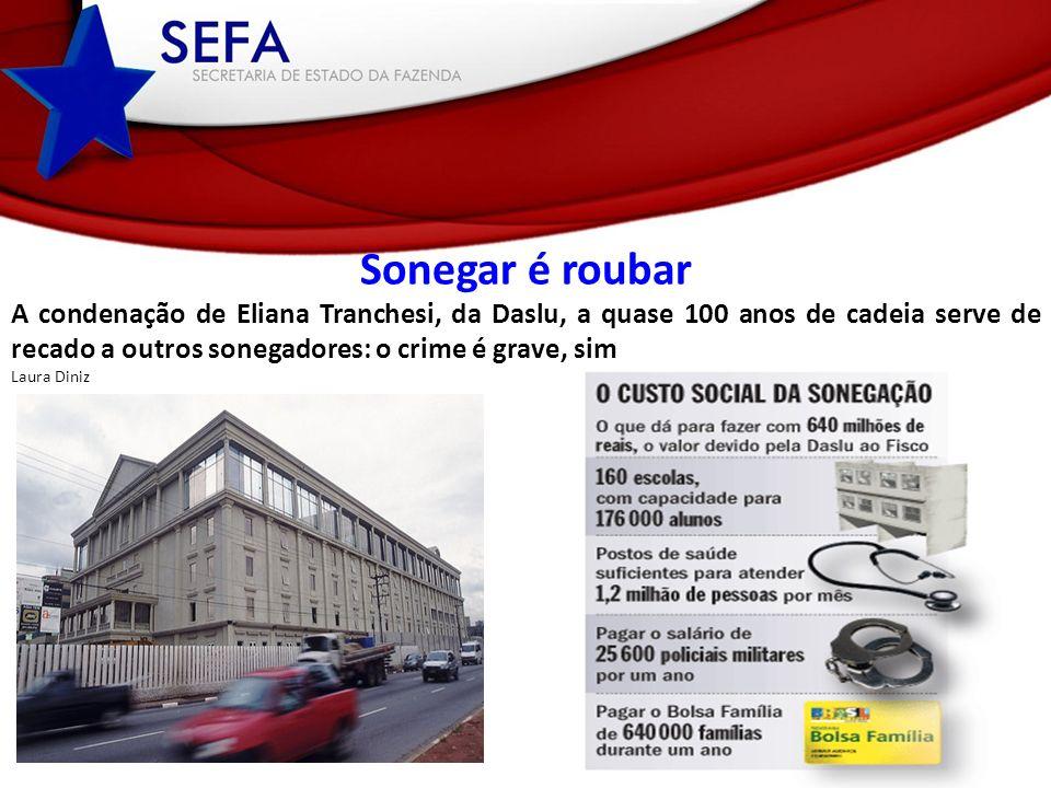 Sonegar é roubar A condenação de Eliana Tranchesi, da Daslu, a quase 100 anos de cadeia serve de recado a outros sonegadores: o crime é grave, sim.