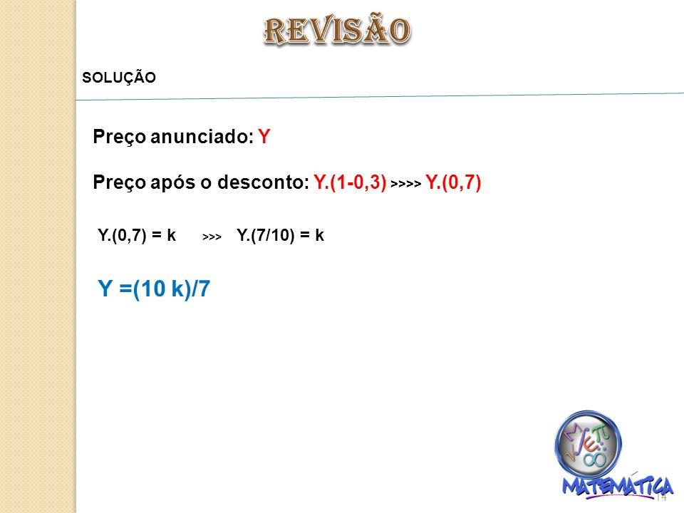 REVISÃO Y =(10 k)/7 Preço anunciado: Y