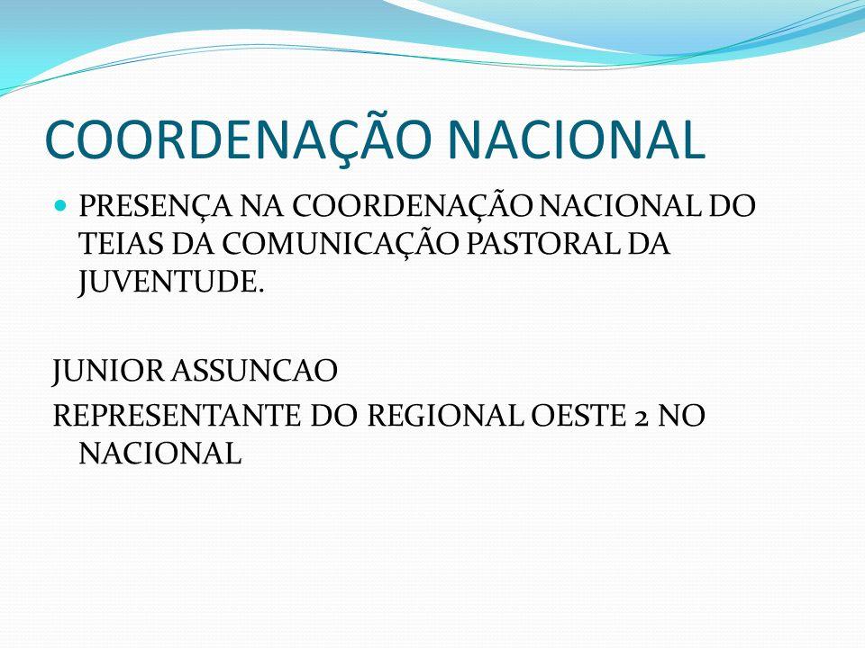 COORDENAÇÃO NACIONAL PRESENÇA NA COORDENAÇÃO NACIONAL DO TEIAS DA COMUNICAÇÃO PASTORAL DA JUVENTUDE.