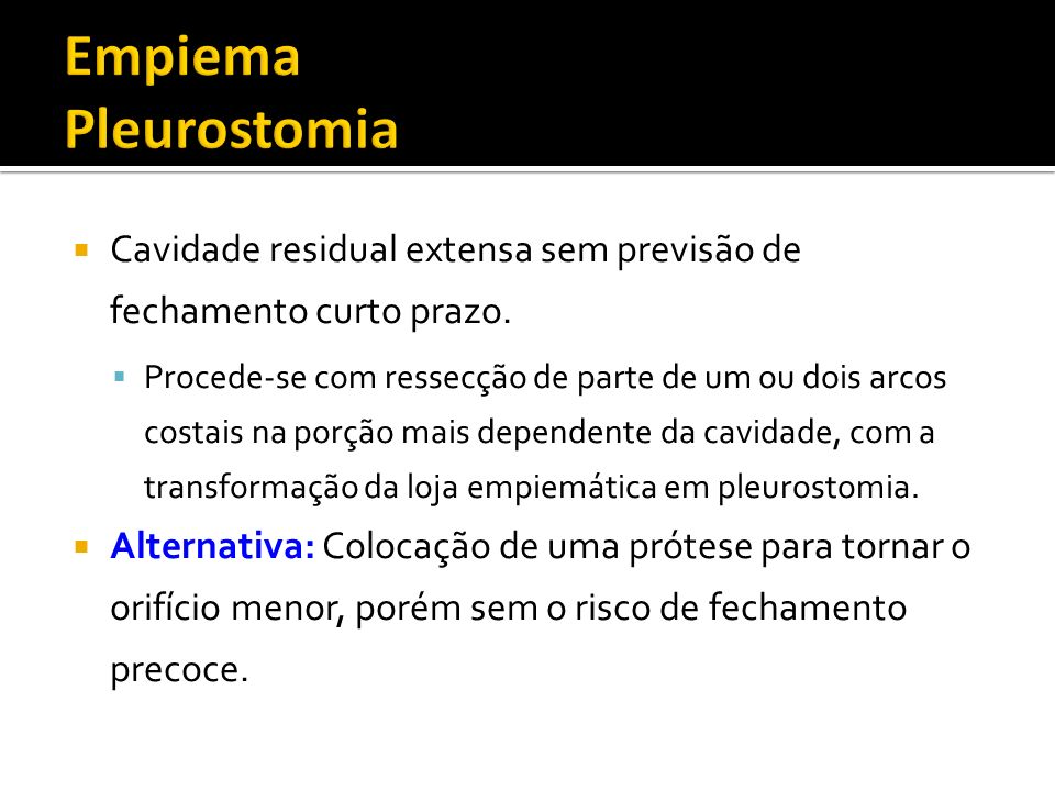 Empiema Pleurostomia Cavidade residual extensa sem previsão de fechamento curto prazo.