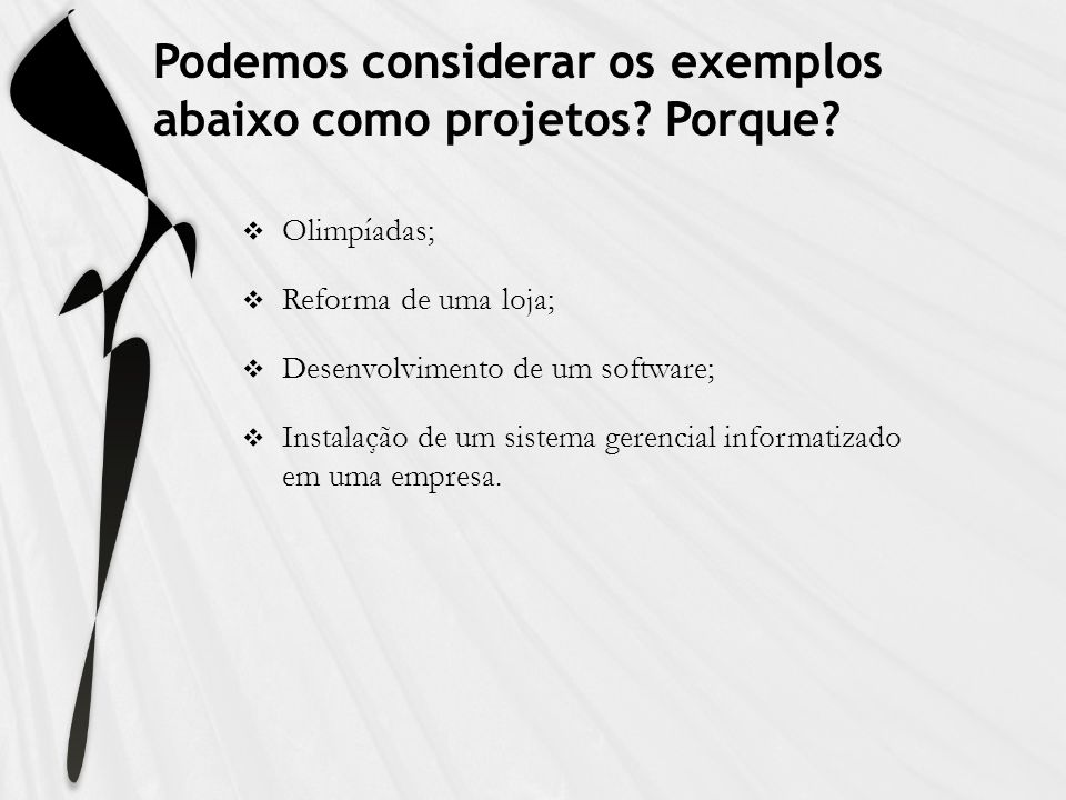 Podemos considerar os exemplos abaixo como projetos Porque