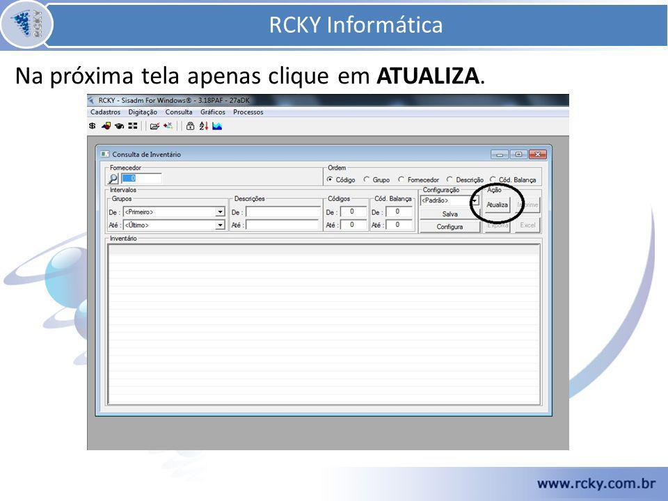 RCKY Informática Na próxima tela apenas clique em ATUALIZA.