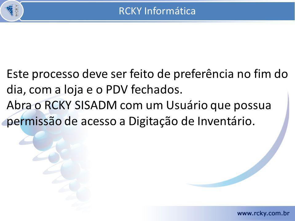 RCKY Informática RCKY Informática. Este processo deve ser feito de preferência no fim do dia, com a loja e o PDV fechados.