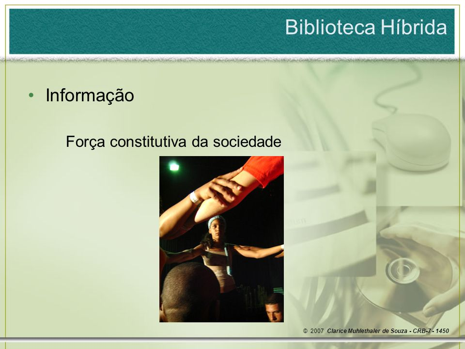 Biblioteca Híbrida Informação Força constitutiva da sociedade