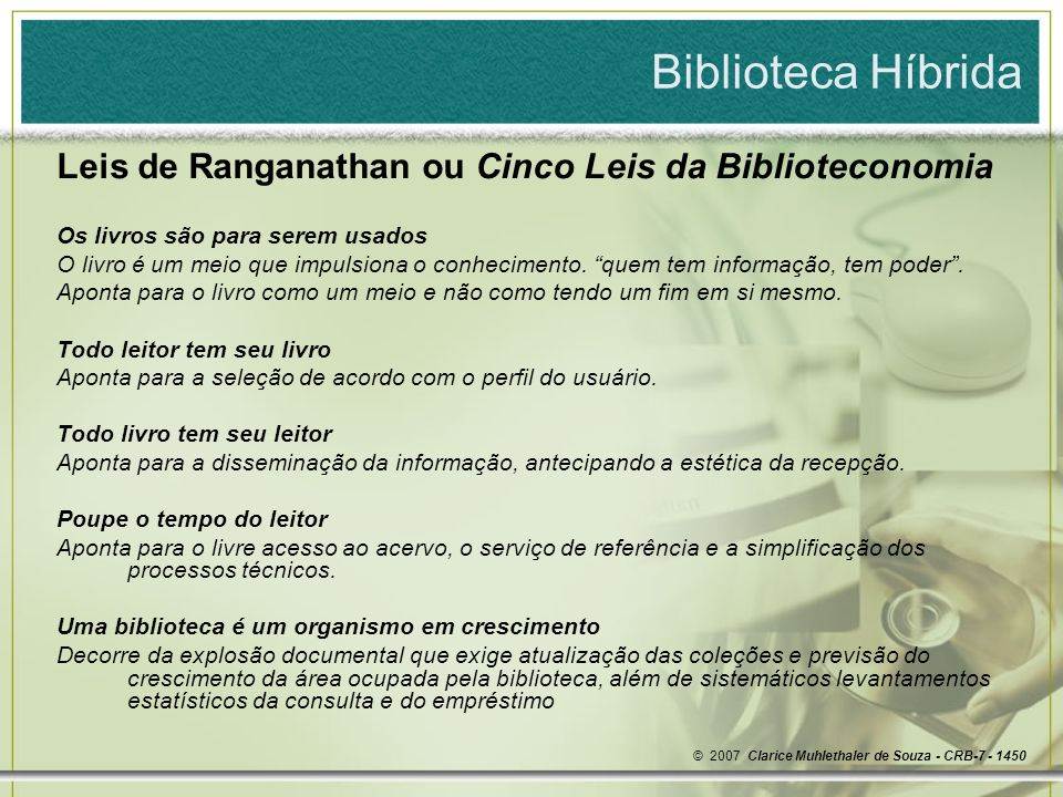 Biblioteca Híbrida Leis de Ranganathan ou Cinco Leis da Biblioteconomia. Os livros são para serem usados.