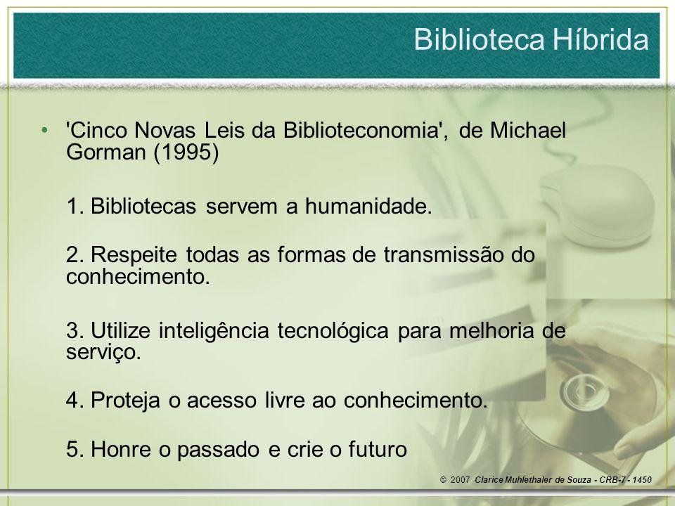 Biblioteca Híbrida Cinco Novas Leis da Biblioteconomia , de Michael Gorman (1995) 1. Bibliotecas servem a humanidade.