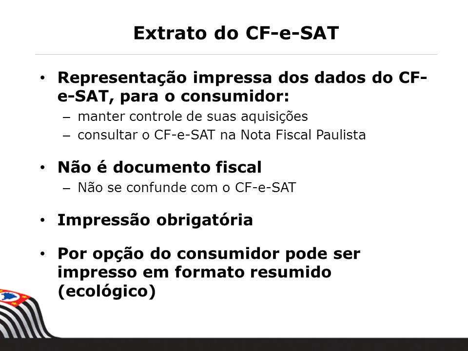 Extrato do CF-e-SAT Representação impressa dos dados do CF-e-SAT, para o consumidor: manter controle de suas aquisições.