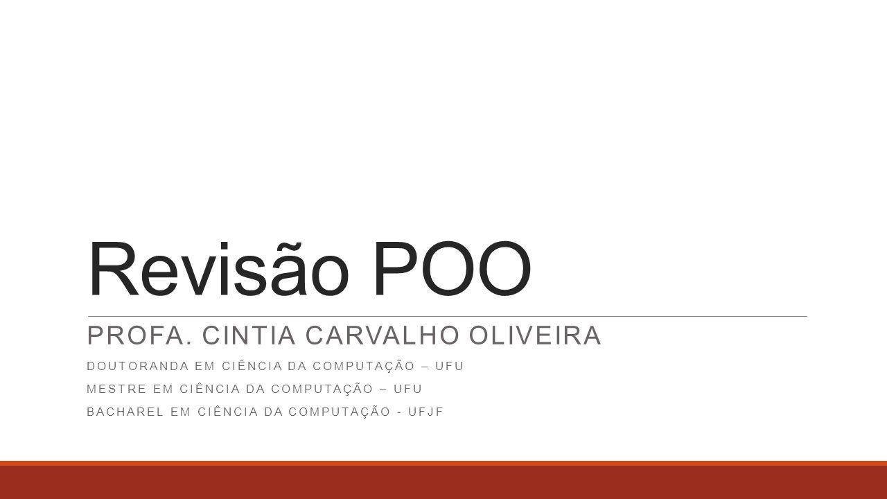 Revisão POO Profa. Cintia Carvalho Oliveira