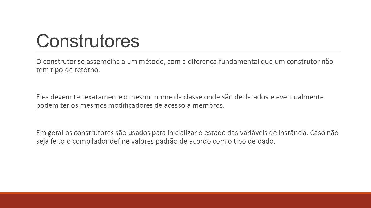 Construtores O construtor se assemelha a um método, com a diferença fundamental que um construtor não tem tipo de retorno.