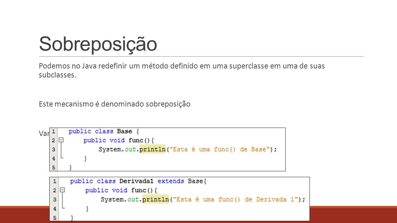 Sobreposição Podemos no Java redefinir um método definido em uma superclasse em uma de suas subclasses.