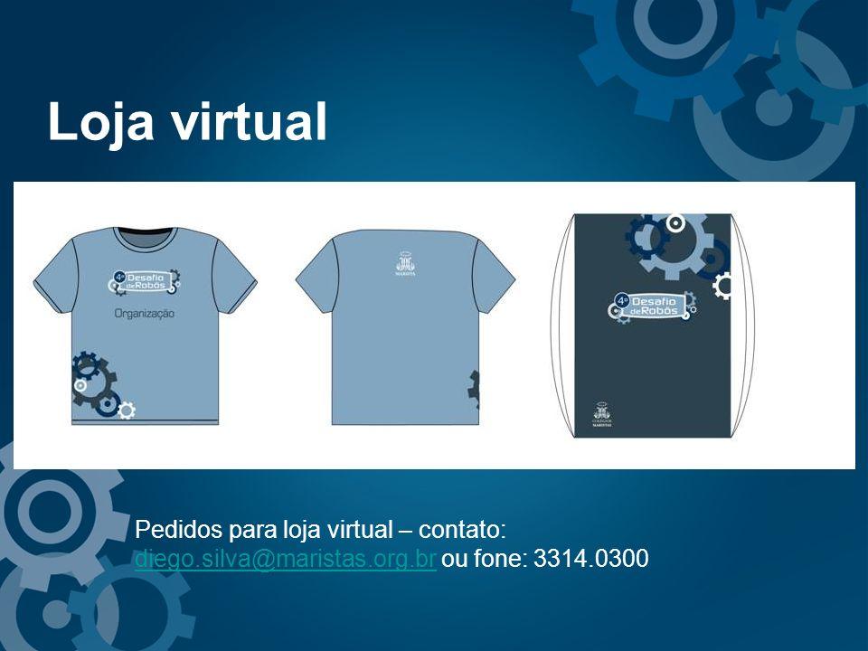 Loja virtual Pedidos para loja virtual – contato: diego.silva@maristas.org.br ou fone: 3314.0300