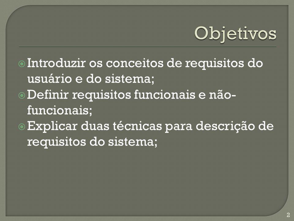 Objetivos Introduzir os conceitos de requisitos do usuário e do sistema; Definir requisitos funcionais e não-funcionais;