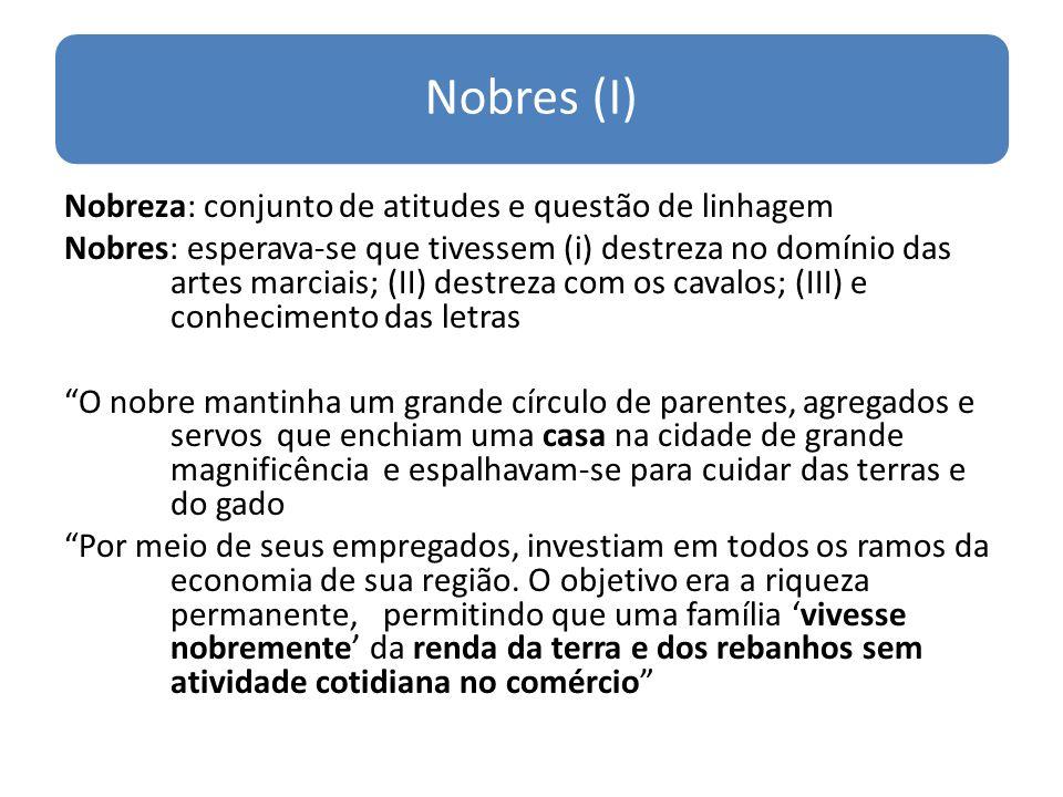Nobres (I) Nobreza: conjunto de atitudes e questão de linhagem