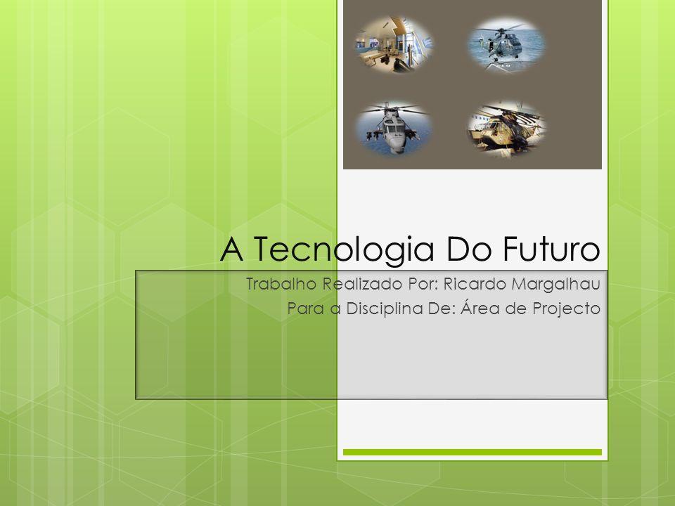 A Tecnologia Do Futuro Trabalho Realizado Por: Ricardo Margalhau