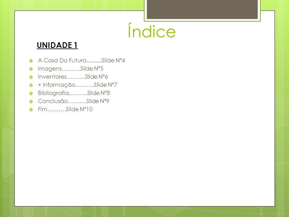 Índice UNIDADE 1 A Casa Do Futuro..........Slide Nº4