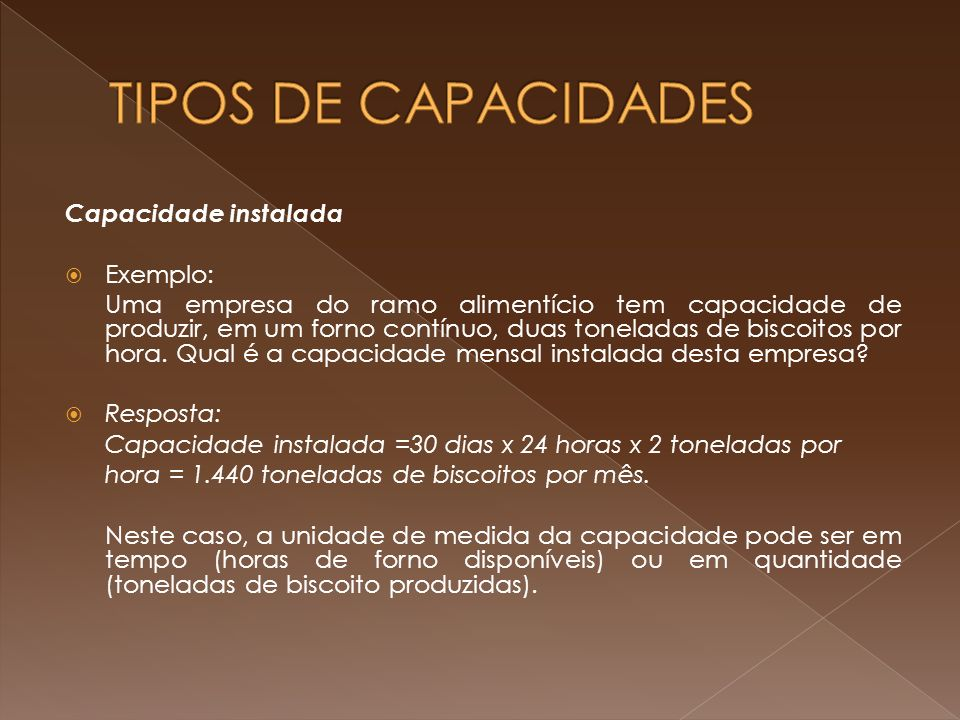 TIPOS DE CAPACIDADES Capacidade instalada Exemplo: