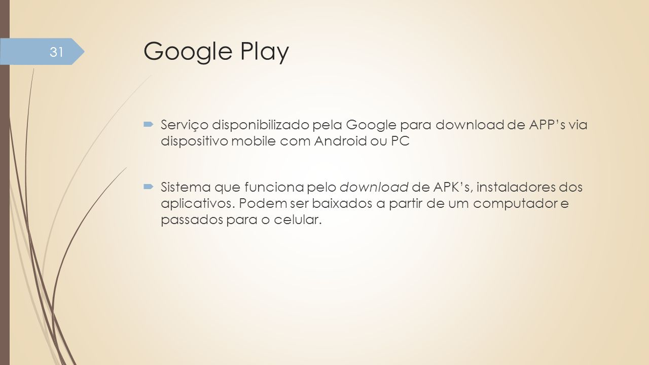 Google Play Serviço disponibilizado pela Google para download de APP's via dispositivo mobile com Android ou PC.