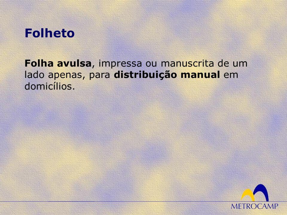 Folheto Folha avulsa, impressa ou manuscrita de um lado apenas, para distribuição manual em domicílios.