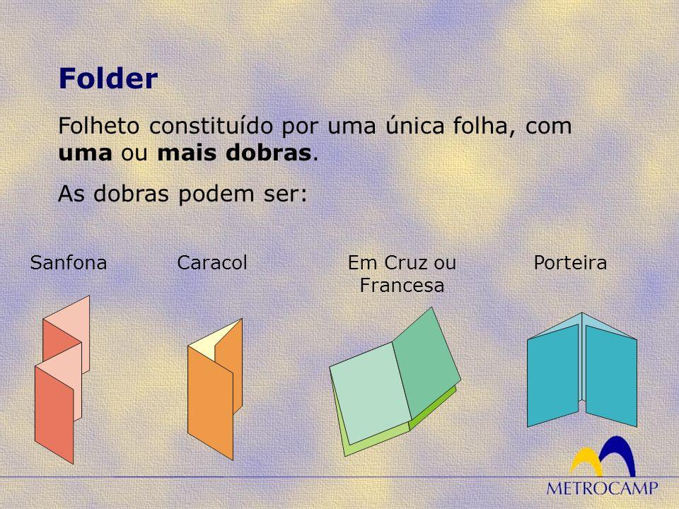 Folder Folheto constituído por uma única folha, com uma ou mais dobras. As dobras podem ser: Sanfona.
