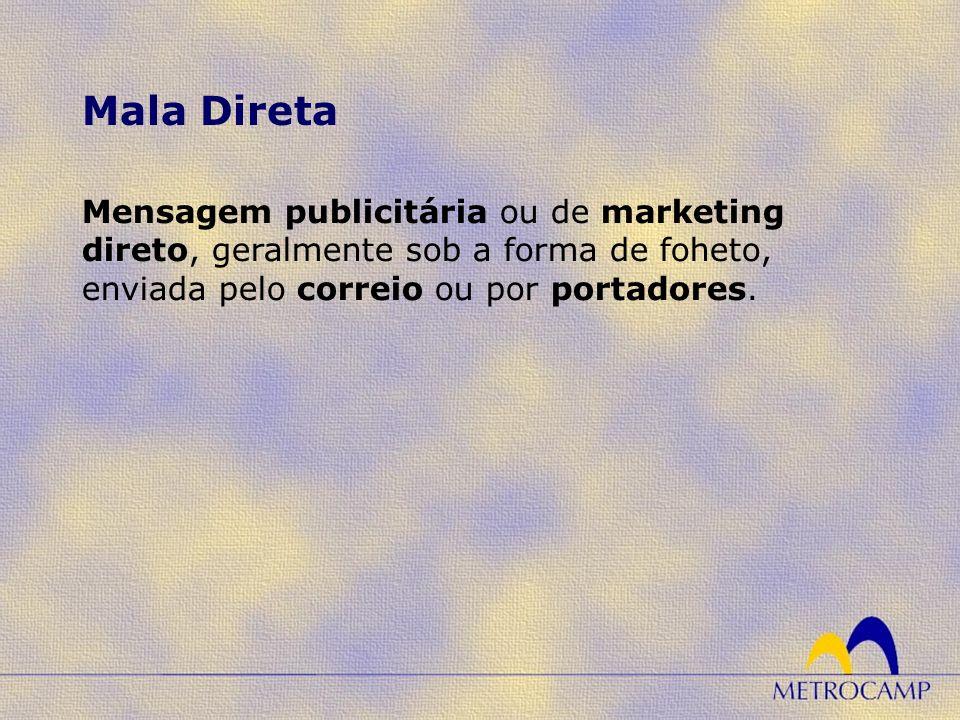 Mala Direta Mensagem publicitária ou de marketing direto, geralmente sob a forma de foheto, enviada pelo correio ou por portadores.