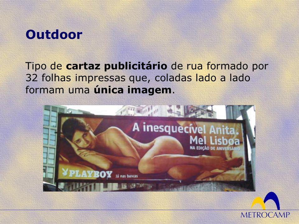 Outdoor Tipo de cartaz publicitário de rua formado por 32 folhas impressas que, coladas lado a lado formam uma única imagem.