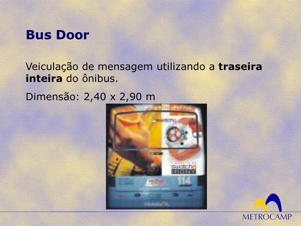 Bus Door Veiculação de mensagem utilizando a traseira inteira do ônibus. Dimensão: 2,40 x 2,90 m
