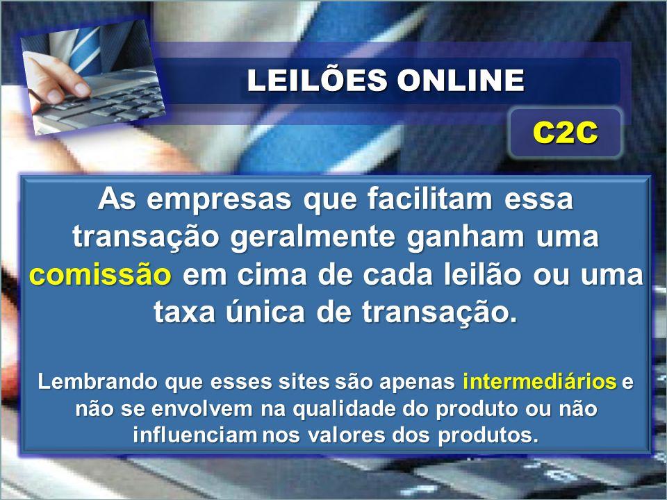 LEILÕES ONLINE C2C. As empresas que facilitam essa transação geralmente ganham uma comissão em cima de cada leilão ou uma taxa única de transação.