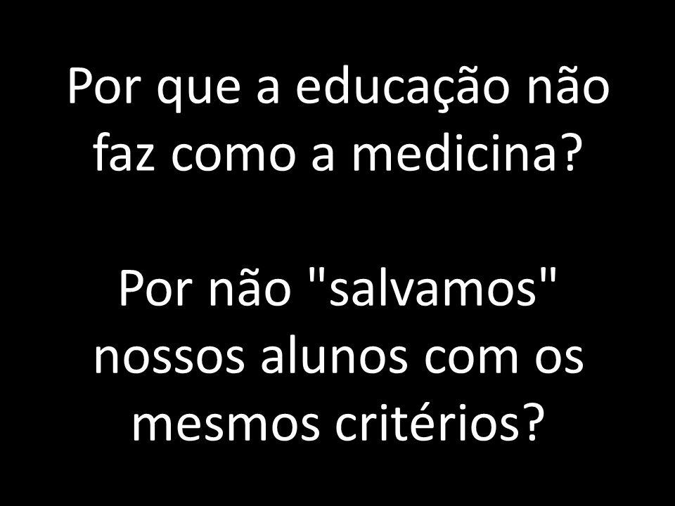 Por que a educação não faz como a medicina
