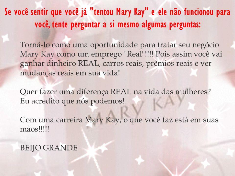 Se você sentir que você já tentou Mary Kay e ele não funcionou para você, tente perguntar a si mesmo algumas perguntas: