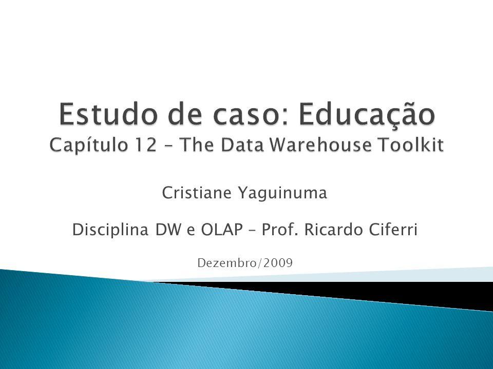 Estudo de caso: Educação Capítulo 12 – The Data Warehouse Toolkit